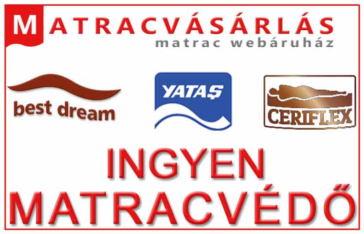Ajándék matracvédő: Best Dream, Ceriflex, Yatas matracokhoz